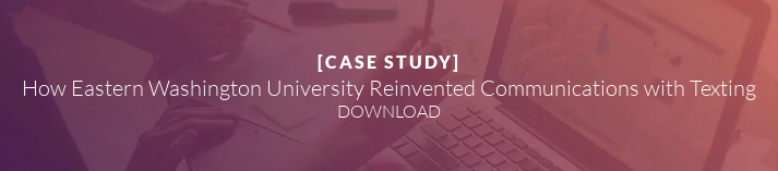 [CASE STUDY]  How Eastern Washington University Reinvented Communications with Texting DOWNLOAD NOW