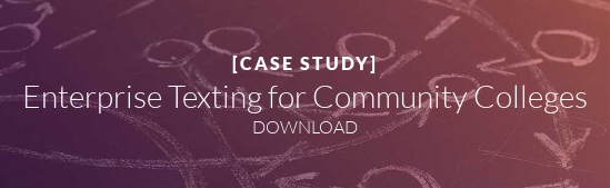 [CASE STUDY]  Enterprise Texting for Community Colleges DOWNLOAD NOW
