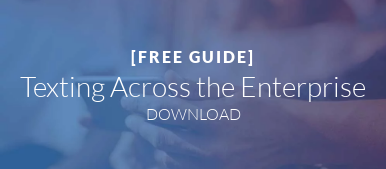 [FREE GUIDE]  Texting Across the Enterprise DOWNLOAD