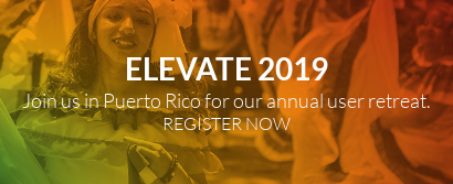 ELEVATE 2019  Join us in Puerto Rico for our annual user retreat. REGISTER NOW